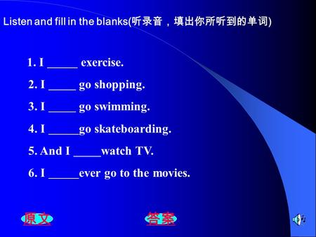原文 答案 2. I go shopping. 3. I go swimming. 4. I go skateboarding.