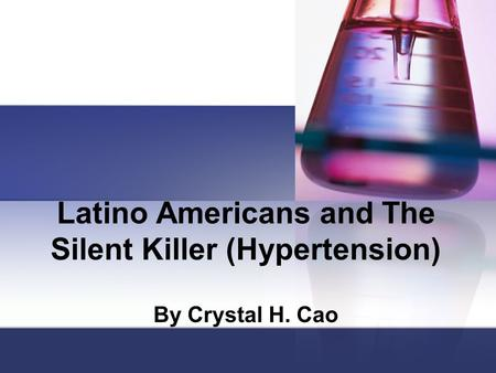 Latino Americans and The Silent Killer (Hypertension) By Crystal H. Cao.