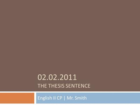 02.02.2011 THE THESIS SENTENCE English II CP | Mr. Smith.