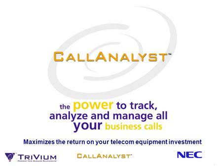 By TriVium Systems Maximizes the return on your telecom equipment investment 1.