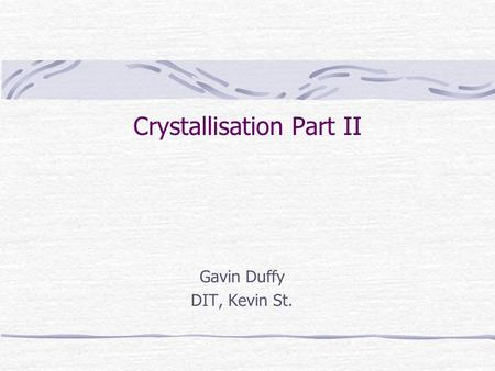 Crystallisation Part II Gavin Duffy DIT, Kevin St.