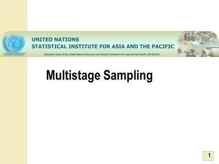 1 Multistage Sampling. 2 Outline Features of Multi-stage Sample Designs Selection probabilities in multi-stage sampling Estimation of parameters Calculation.