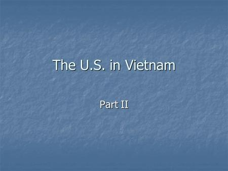 The U.S. in Vietnam Part II. William C. Westmoreland William C. Westmoreland Maxwell Taylor Maxwell Taylor.