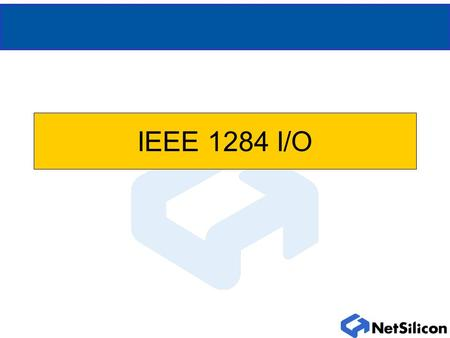IEEE 1284 I/O. IEEE 1284 Overview Four parallel port interfaces through ENI 40 pins Uses external latching transceivers Host-side only No IEEE negotiation.
