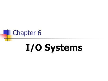 Chapter 6 I/O Systems. 2 Chapter Objectives When finish this chapter, you will understand the following: How operating systems manage I/O? What is role.
