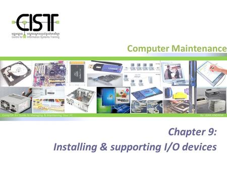 CompTIA A+ Guide to Managing & Maintaining Your PC By: JEAN ANDREW Computer Maintenance Chapter 9: Installing & supporting I/O devices.