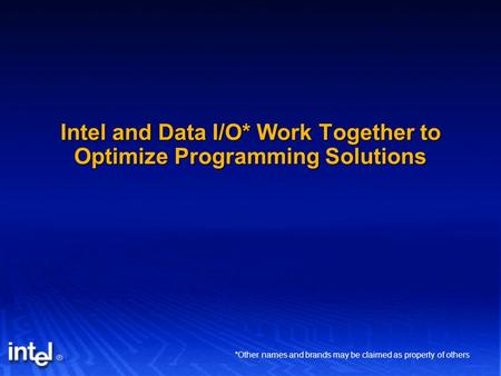 Intel and Data I/O* Work Together to Optimize Programming Solutions *Other names and brands may be claimed as property of others.
