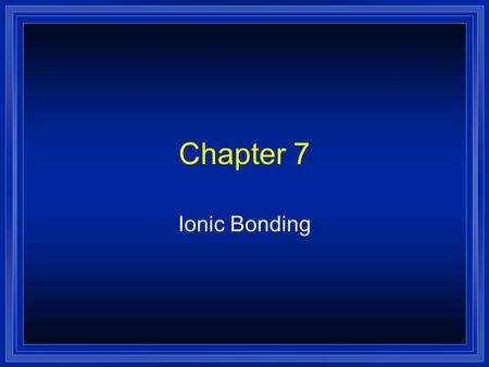 Chapter 7 Ionic Bonding Keeping Track of Electrons l The electrons responsible for the chemical properties of atoms are those in the outer energy level.