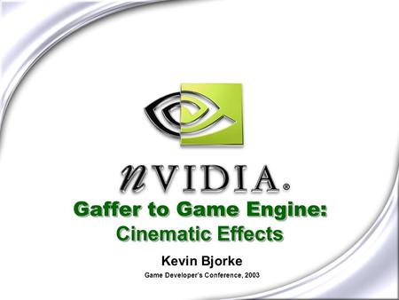 Gaffer to Game Engine: Cinematic Effects Kevin Bjorke Game Developers Conference, 2003.