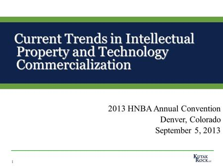 1 Current Trends in Intellectual Property and Technology Commercialization Current Trends in Intellectual Property and Technology Commercialization 2013.
