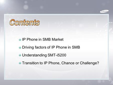 IP Phone in SMB and SMT-i5200 2009.09 Global Solution Sales Team I/I Overseas Sales Group 2.