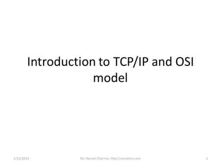 Introduction to TCP/IP and OSI model 1/12/20141Mr. Naresh Sharma,