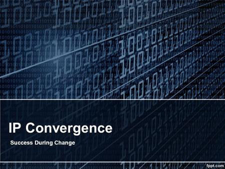IP Convergence Success During Change. IP Convergence Who We Are Established in 1994 Provide typical services for reseller LAN, WAN, Data Security, VOIP,