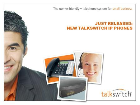JUST RELEASED: NEW TALKSWITCH IP PHONES. 2 TALKSWITCH TS-350i Plug and play: auto-provisioned for easy configuration with TalkSwitch systems Excellent.
