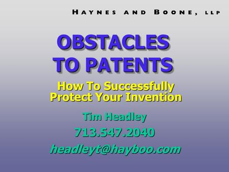 OBSTACLES TO PATENTS Tim Headley How To Successfully Protect Your Invention.