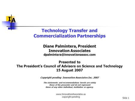 Www.InnovationAssociates.us copyright pending Slide 1 I A Technology Transfer and Commercialization Partnerships Diane Palmintera, President Innovation.