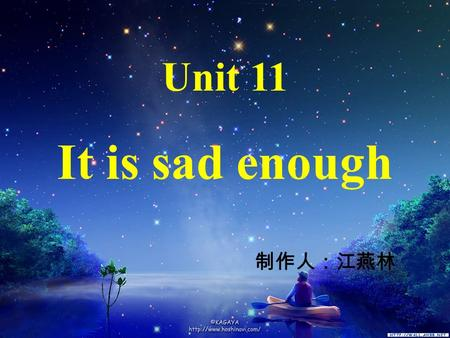 Unit 11 It is sad enough. Essential expressions: a. Im so happy/ sad/ worried/ sorry/ regretful/ angry/ satisfied. Im sorry/pleased/ surprised/ angry/