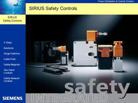 Power Distribution & Controls Division SIRIUS Safety Controls E-Stops Interlocks Hinge Switches Cable Pulls Safety Magnets Two Hand Controls Safety Network.