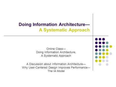 Doing Information Architecture A Systematic Approach Online Class Doing Information Architecture, A Systematic Approach A Discussion about Information.
