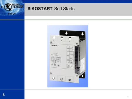 Automation and Drives s SIRIUS 1 s s SIKOSTART Soft Starts.