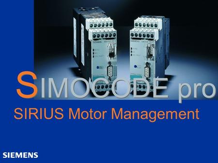 S IMOCODE pro SIRIUS Motor Management. Automation and Drives SIMOCODE pro Low-Voltage Controls & Distribution Market Position System Data Functions Components.