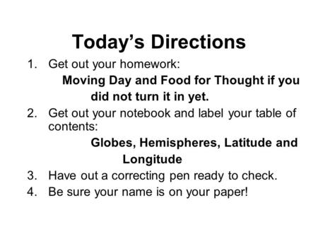 Todays Directions 1.Get out your homework: Moving Day and Food for Thought if you did not turn it in yet. 2.Get out your notebook and label your table.