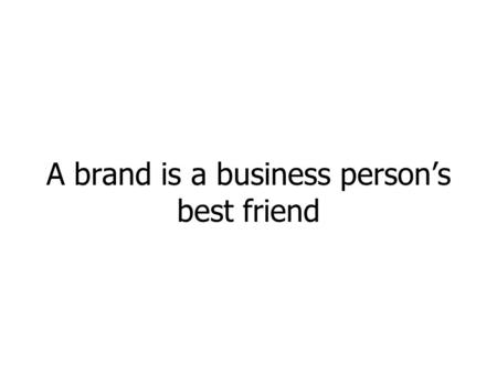 A brand is a business persons best friend. This presentation was authored by Richard Huntington. In accordance with the Creative Commons Licence for adliterate.