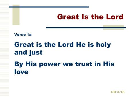 Great Is the Lord Great is the Lord He is holy and just