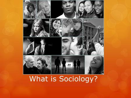 What is Sociology?. Sociology Is the study of human society and social interaction. Sociologists try to develop theories about the interrelationship between.