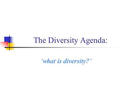 The Diversity Agenda: what is diversity?. What is meant by diversity? Who does this include? Who does the term make reference to? How does this differ.