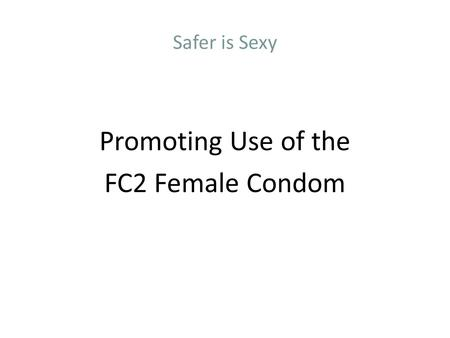 Safer is Sexy Promoting Use of the FC2 Female Condom.