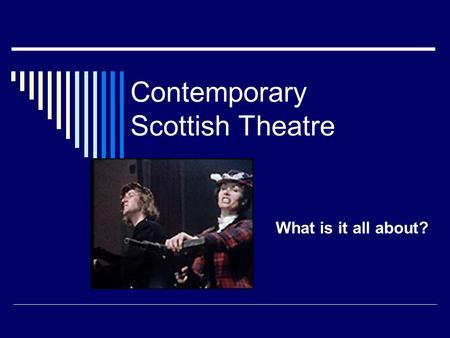 Contemporary Scottish Theatre What is it all about?