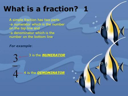 What is a fraction? 1 A simple fraction has two parts: