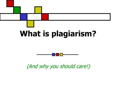 What is plagiarism? (And why you should care!). Definition: Plagiarism is the act of presenting the words, ideas, images, sounds, or the creative expression.