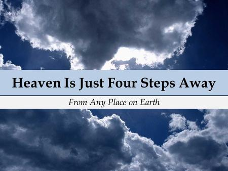 Heaven Is Just Four Steps Away From Any Place on Earth.