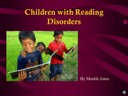 Children with Reading Disorders By Monifa Jones Table of Contents What is a Reading Disorder? Students who suffer from reading disorders What reading.