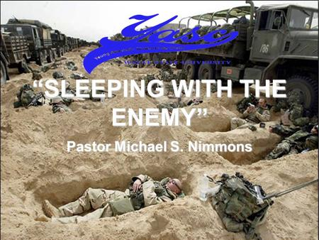 SLEEPING WITH THE ENEMY Pastor Michael S. Nimmons.