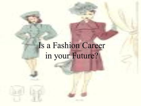 Is a Fashion Career in your Future?. Steps along a Career Path Define a job Define a career How do they differ?