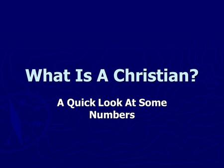What Is A Christian? A Quick Look At Some Numbers.