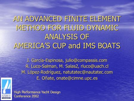 AN ADVANCED FINITE ELEMENT METHOD FOR FLUID DYNAMIC ANALYSIS OF AMERICAS CUP and IMS BOATS J. García-Espinosa, R. Luco-Salman, M. Salas2,