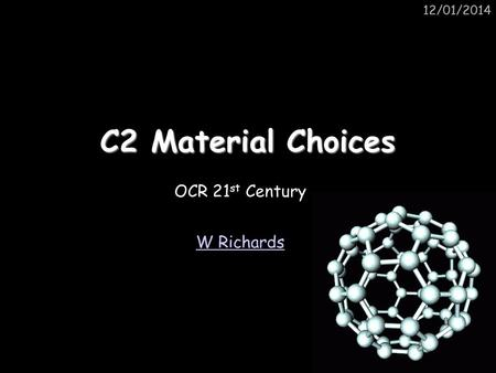 25/03/2017 25/03/2017 C2 Material Choices OCR 21st Century W Richards.
