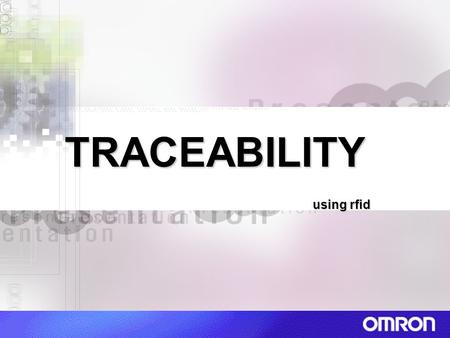 TRACEABILITY using rfid. Identification by Radio Frequency Waves An infrastructure Sensory enhanced Dynamic, real-time – not static Physical item to IT.