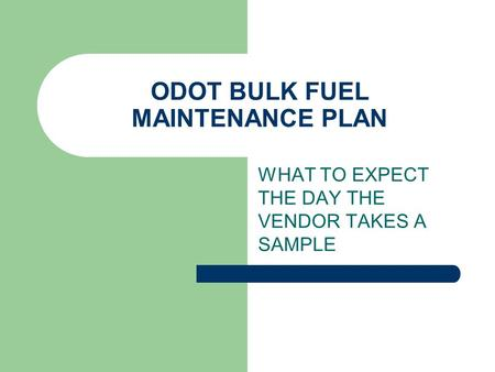 ODOT BULK FUEL MAINTENANCE PLAN WHAT TO EXPECT THE DAY THE VENDOR TAKES A SAMPLE.