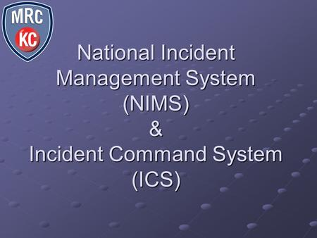 National Incident Management System (NIMS) & Incident Command System (ICS)