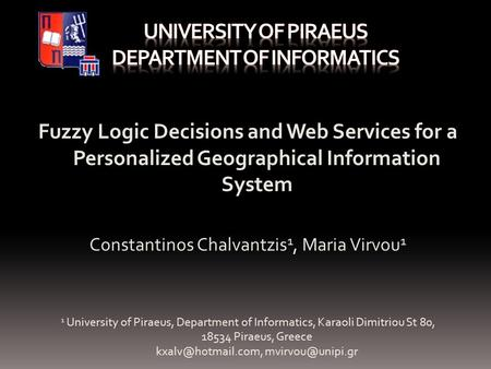 Fuzzy Logic Decisions and Web Services for a Personalized Geographical Information System Constantinos Chalvantzis 1, Maria Virvou 1 1 University of Piraeus,