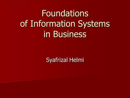 Foundations of Information Systems in Business Syafrizal Helmi.