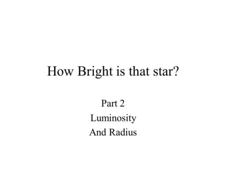 How Bright is that star? Part 2 Luminosity And Radius.