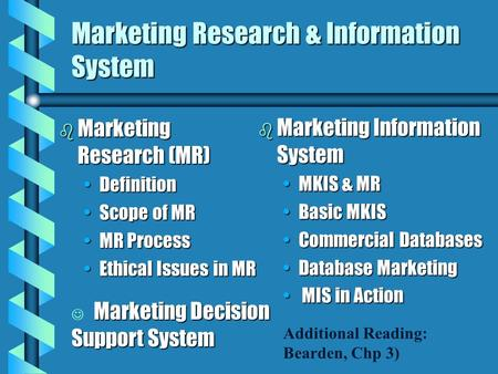 Marketing Research & Information System b Marketing Research (MR) DefinitionDefinition Scope of MRScope of MR MR ProcessMR Process Ethical Issues in MREthical.