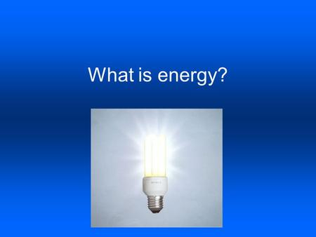 What is energy?. WHAT IS ENERGY? Energy is the ability to do work. Work is done when a force causes an object to move in the direction of the force. Work.