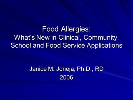 Food Allergies: Whats New in Clinical, Community, School and Food Service Applications Janice M. Joneja, Ph.D., RD 2006.